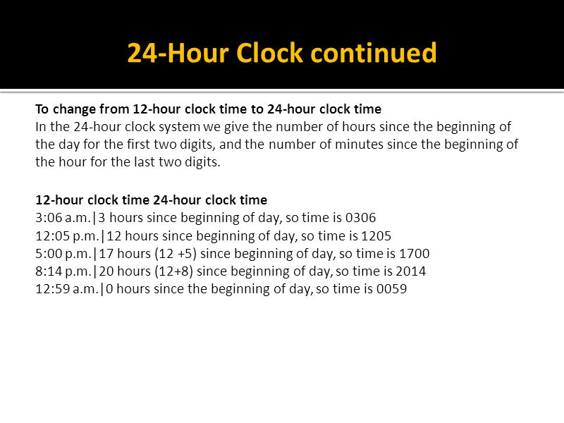 24-Hour Clock continued To change from 12-hour clock time to 24-hour clock time.
