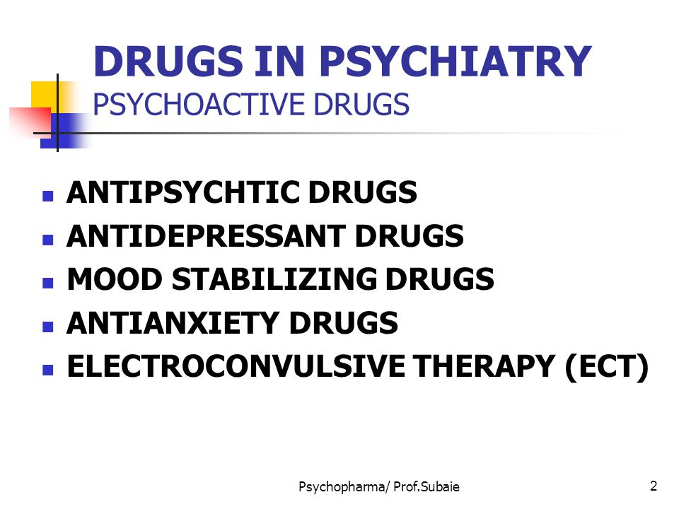 DRUGS IN PSYCHIATRY PSYCHOACTIVE DRUGS