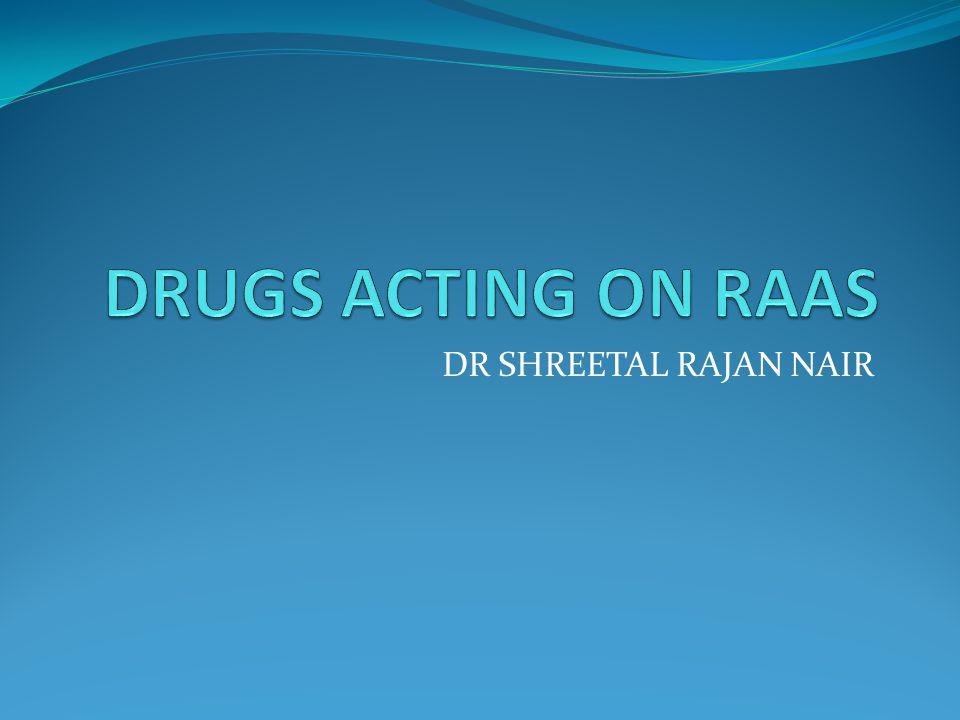 DRUGS ACTING ON RAAS DR SHREETAL RAJAN NAIR