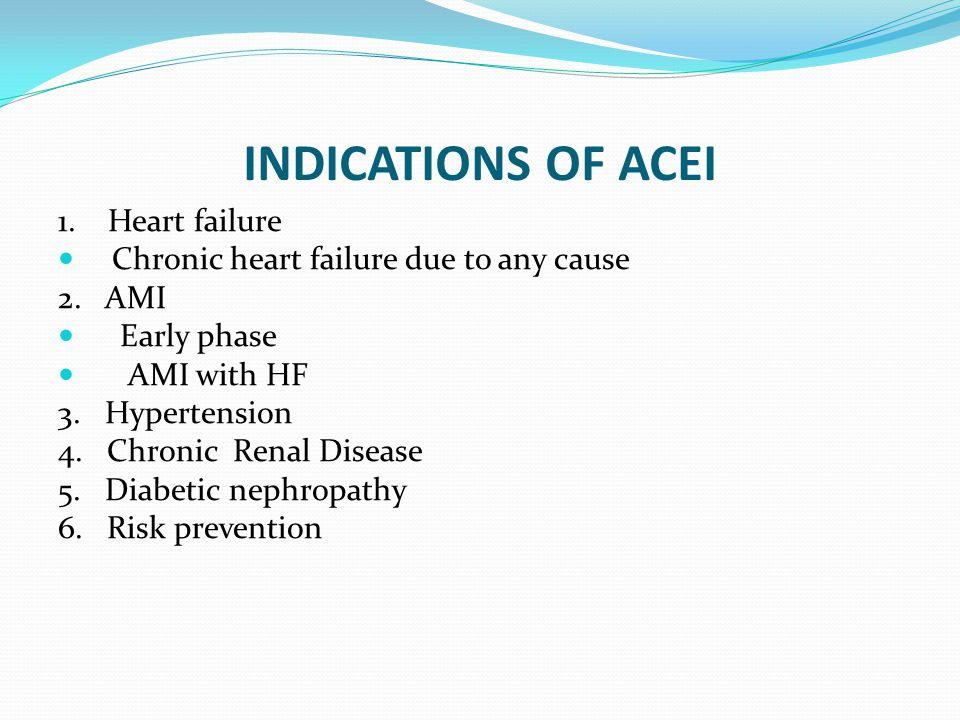 INDICATIONS OF ACEI 1. Heart failure