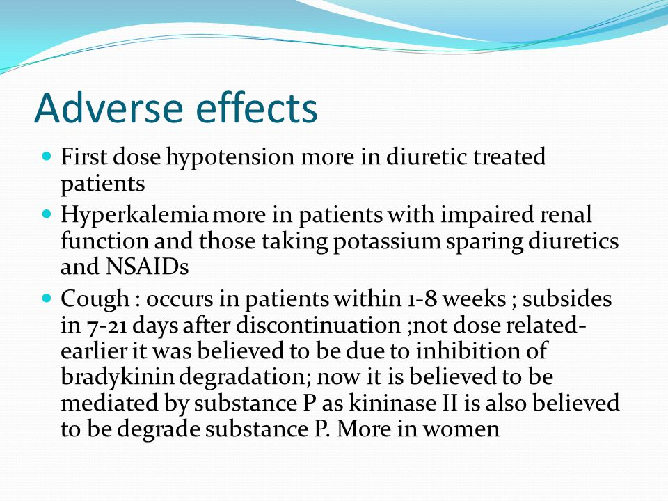 Adverse effects First dose hypotension more in diuretic treated patients.