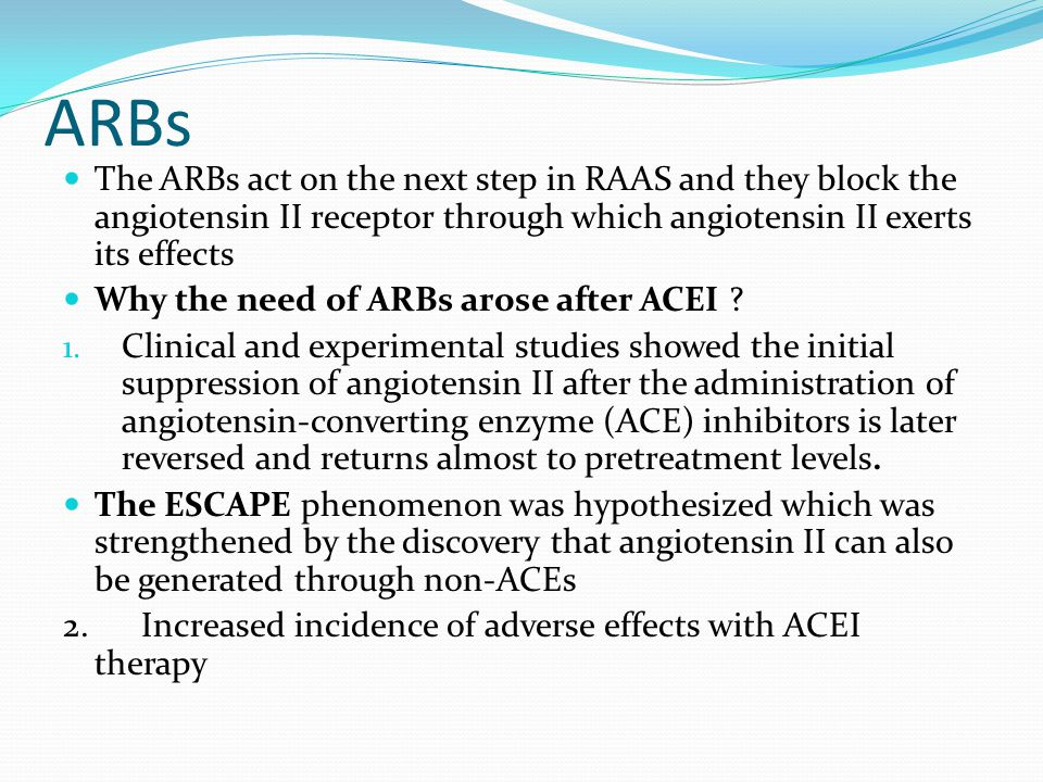 ARBs The ARBs act on the next step in RAAS and they block the angiotensin II receptor through which angiotensin II exerts its effects.