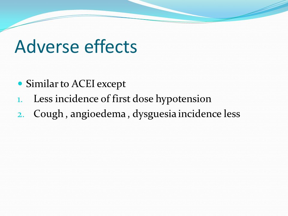 Adverse effects Similar to ACEI except