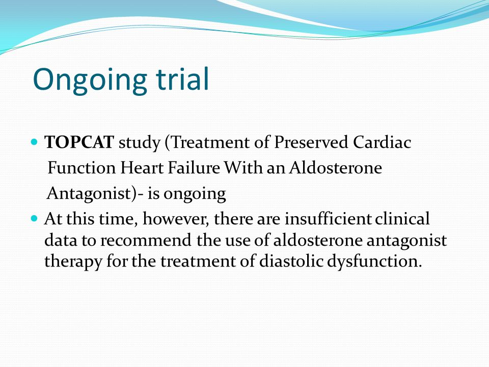 Ongoing trial TOPCAT study (Treatment of Preserved Cardiac