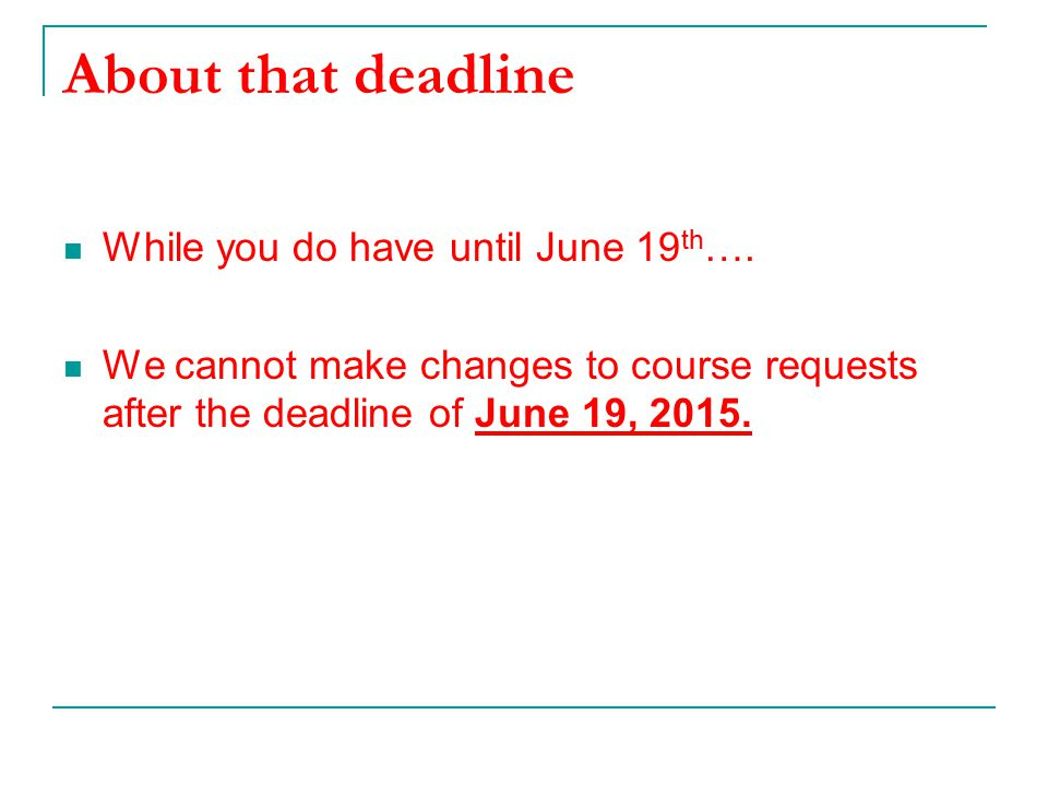 About that deadline While you do have until June 19th….