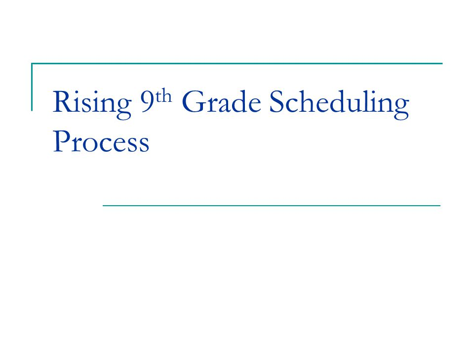 Rising 9th Grade Scheduling Process
