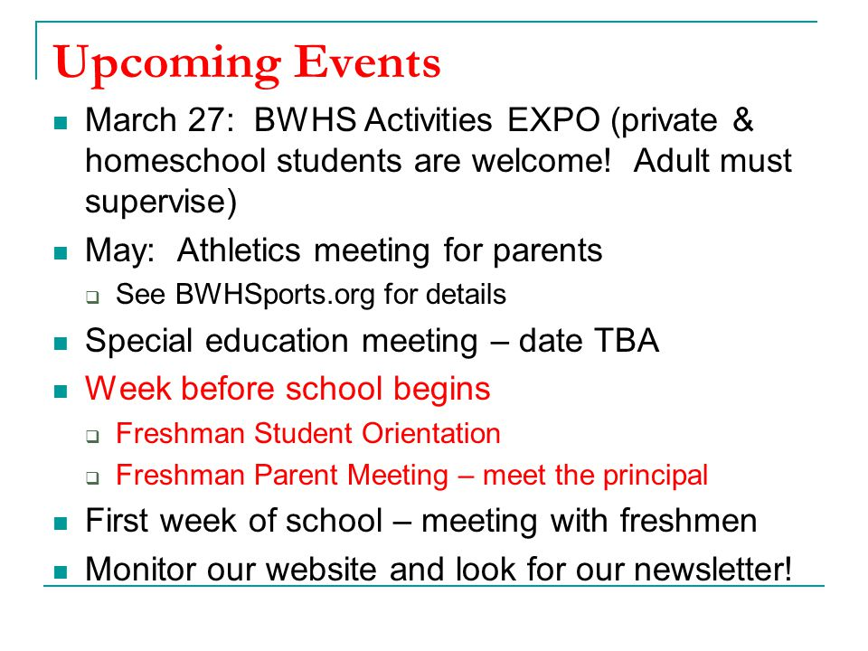 Upcoming Events March 27: BWHS Activities EXPO (private & homeschool students are welcome! Adult must supervise)