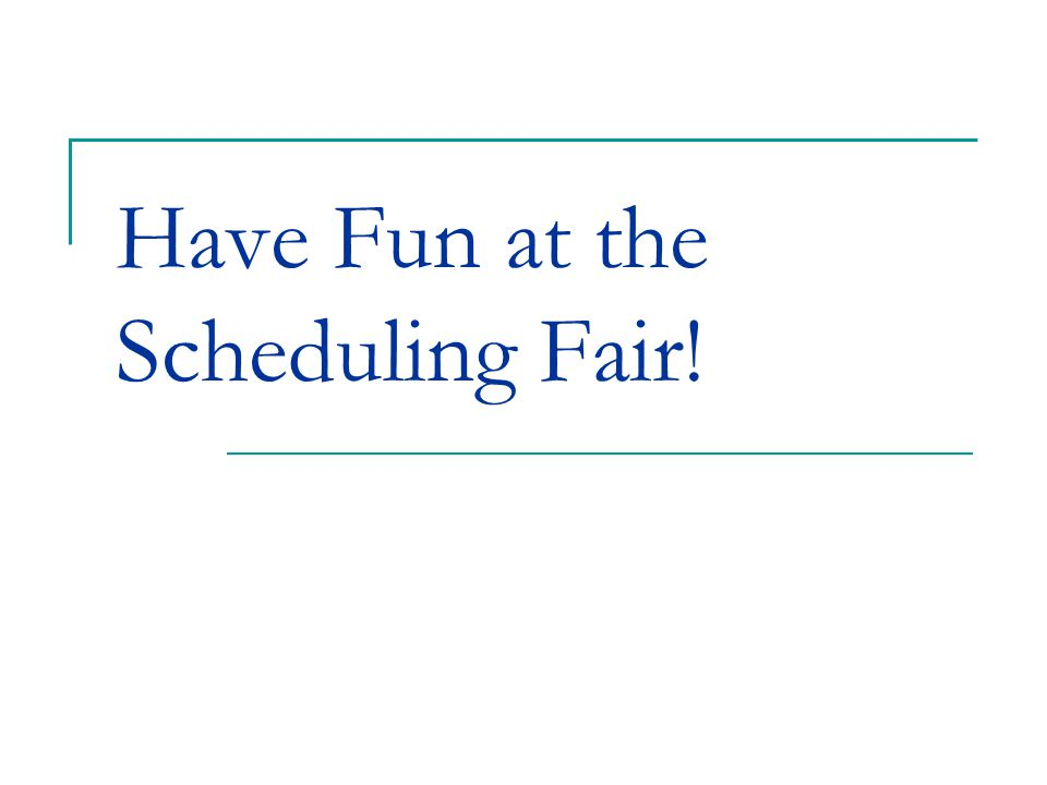 Have Fun at the Scheduling Fair!