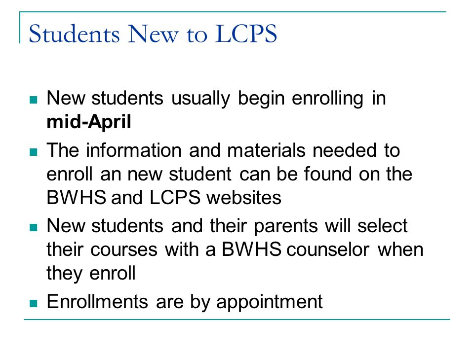Students New to LCPS New students usually begin enrolling in mid-April