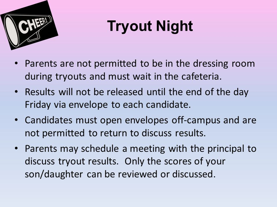 Tryout Night Parents are not permitted to be in the dressing room during tryouts and must wait in the cafeteria.