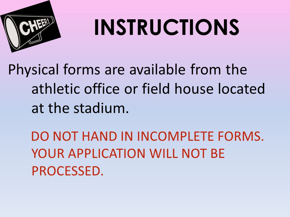 INSTRUCTIONS Physical forms are available from the athletic office or field house located at the stadium.