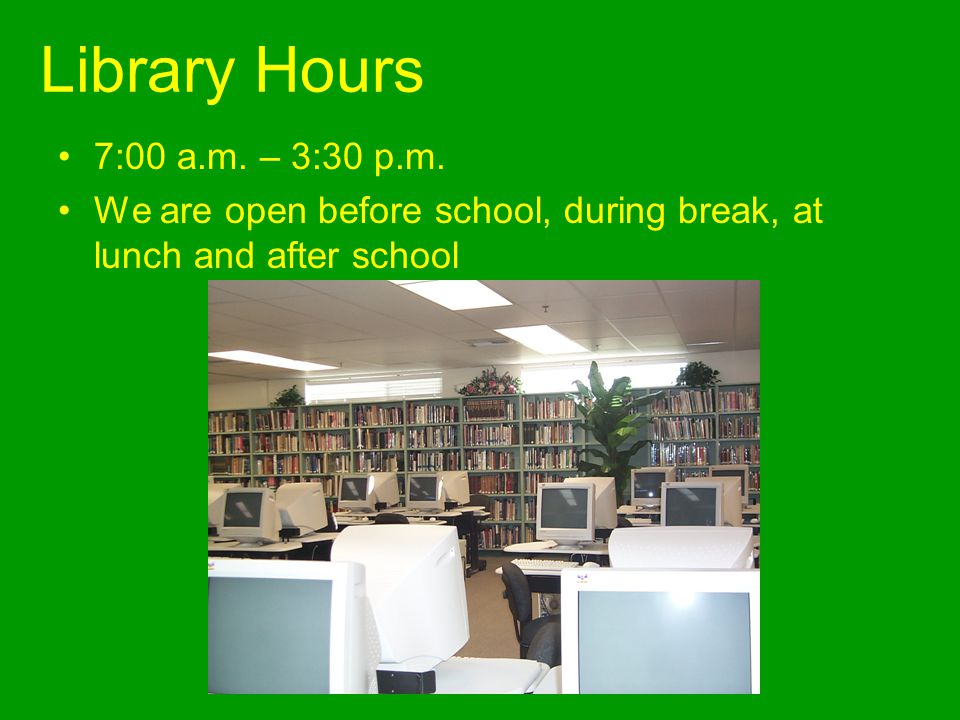 Library Hours 7:00 a.m. – 3:30 p.m.