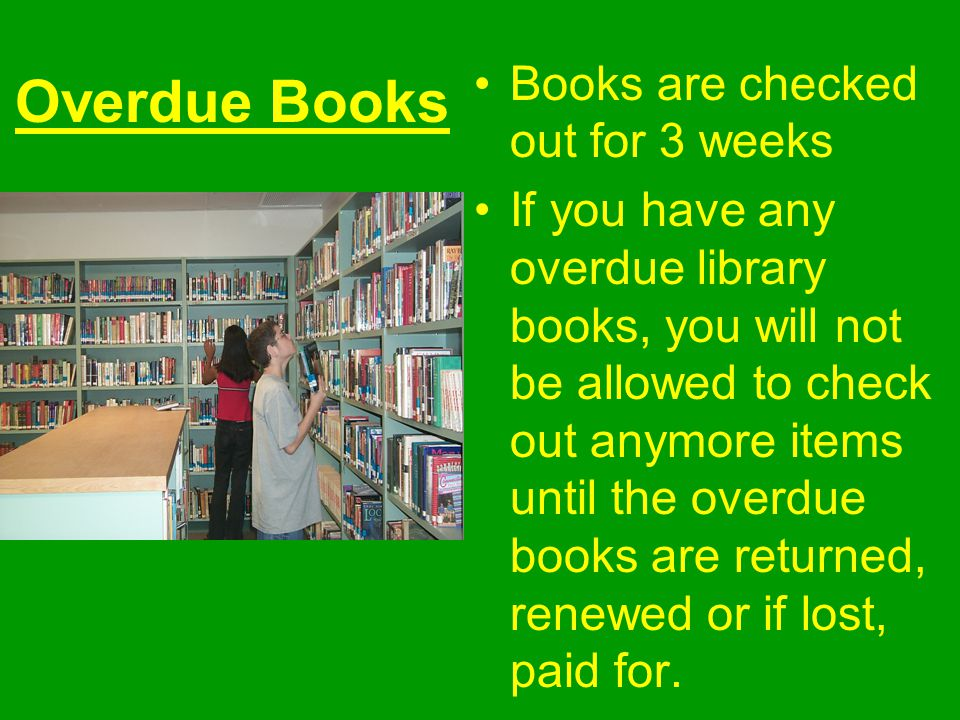 Overdue Books Books are checked out for 3 weeks