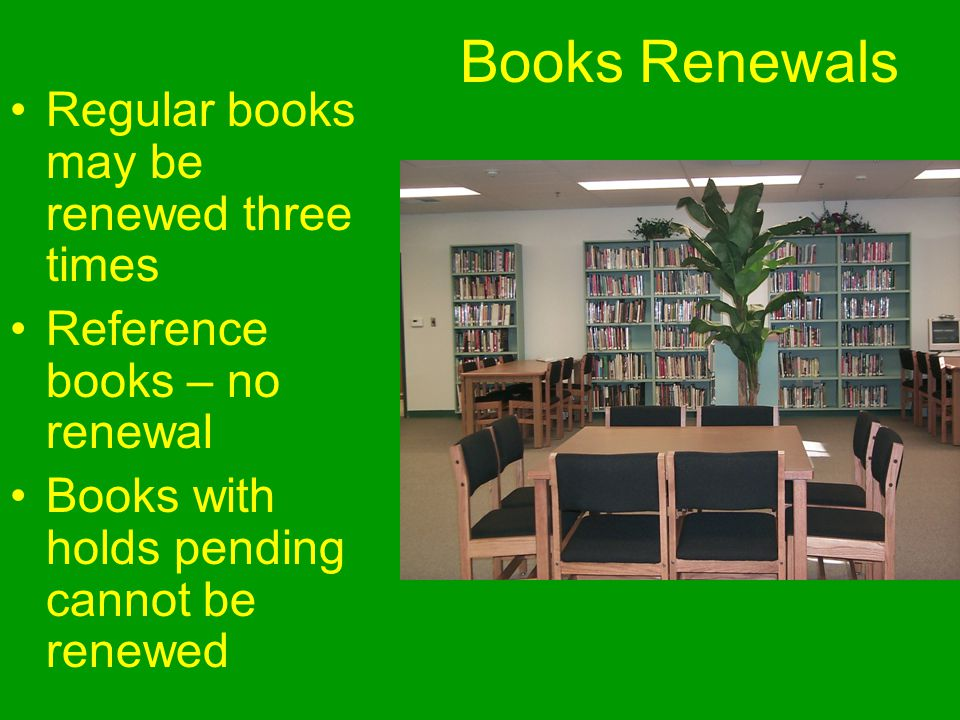Books Renewals Regular books may be renewed three times