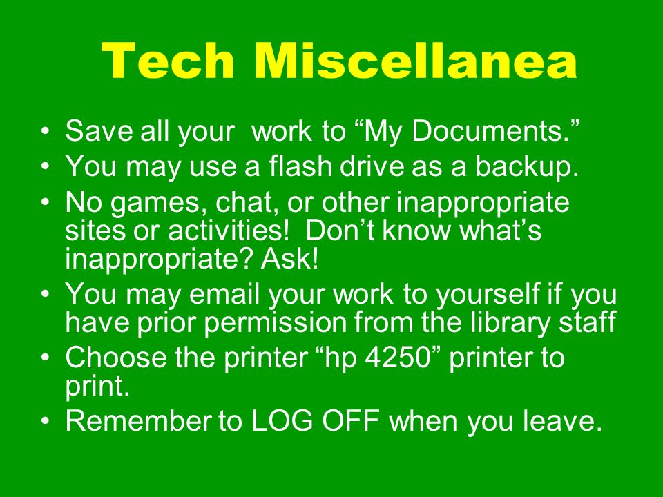 Tech Miscellanea Save all your work to My Documents.
