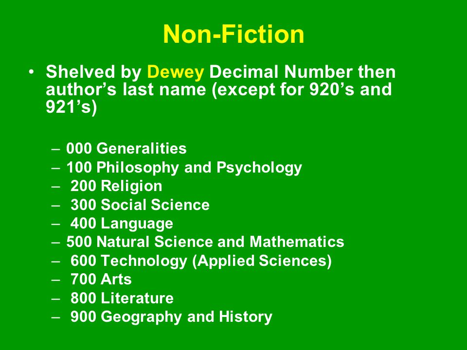 Non-Fiction Shelved by Dewey Decimal Number then author's last name (except for 920's and 921's) 000 Generalities