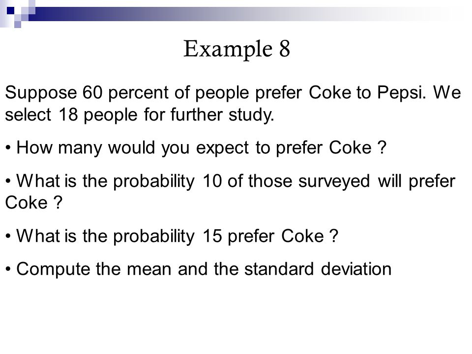 Example 8 Suppose 60 percent of people prefer Coke to Pepsi. We select 18 people for further study.
