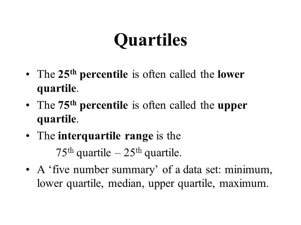 Quartiles The 25th percentile is often called the lower quartile.