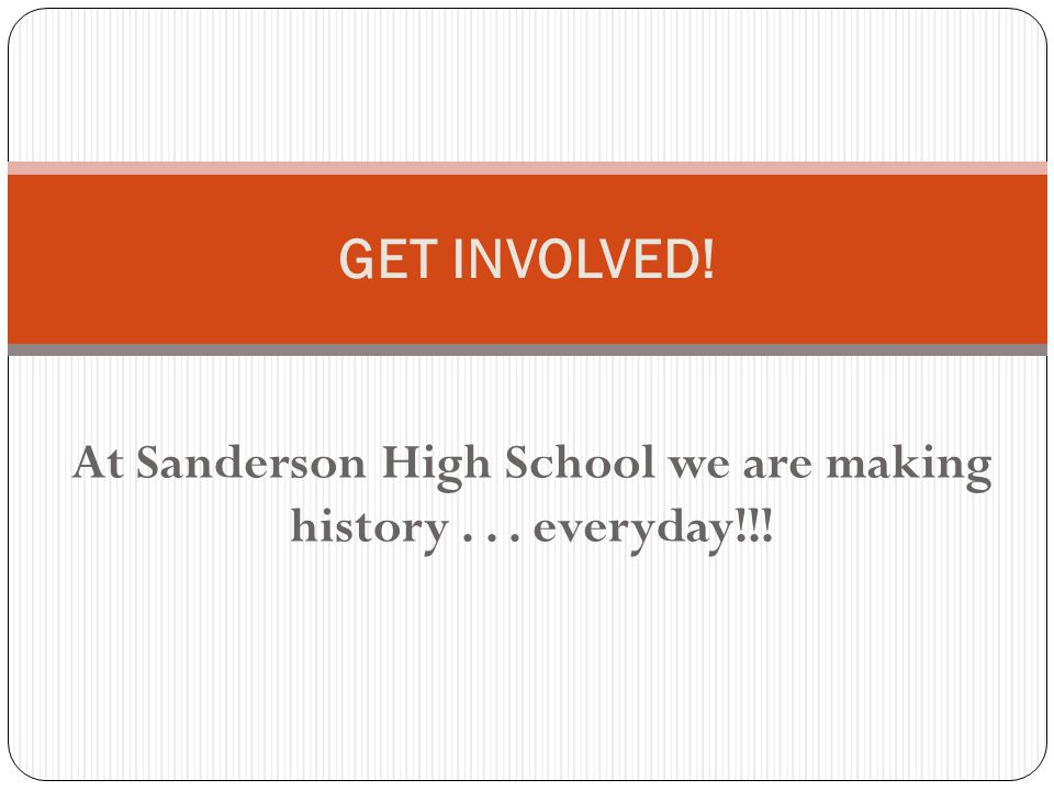 At Sanderson High School we are making history . . . everyday!!!
