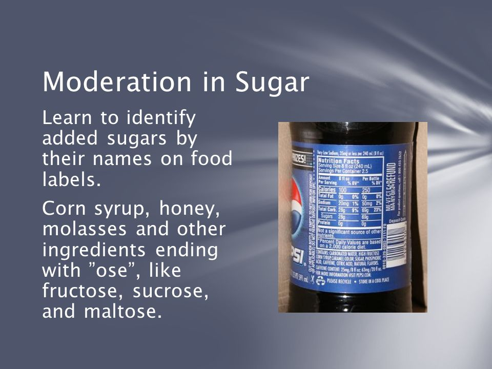 Moderation in Sugar Learn to identify added sugars by their names on food labels.