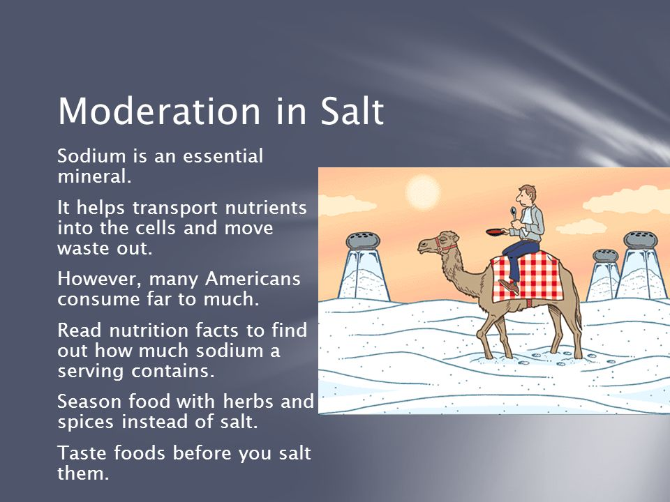 Moderation in Salt Sodium is an essential mineral.
