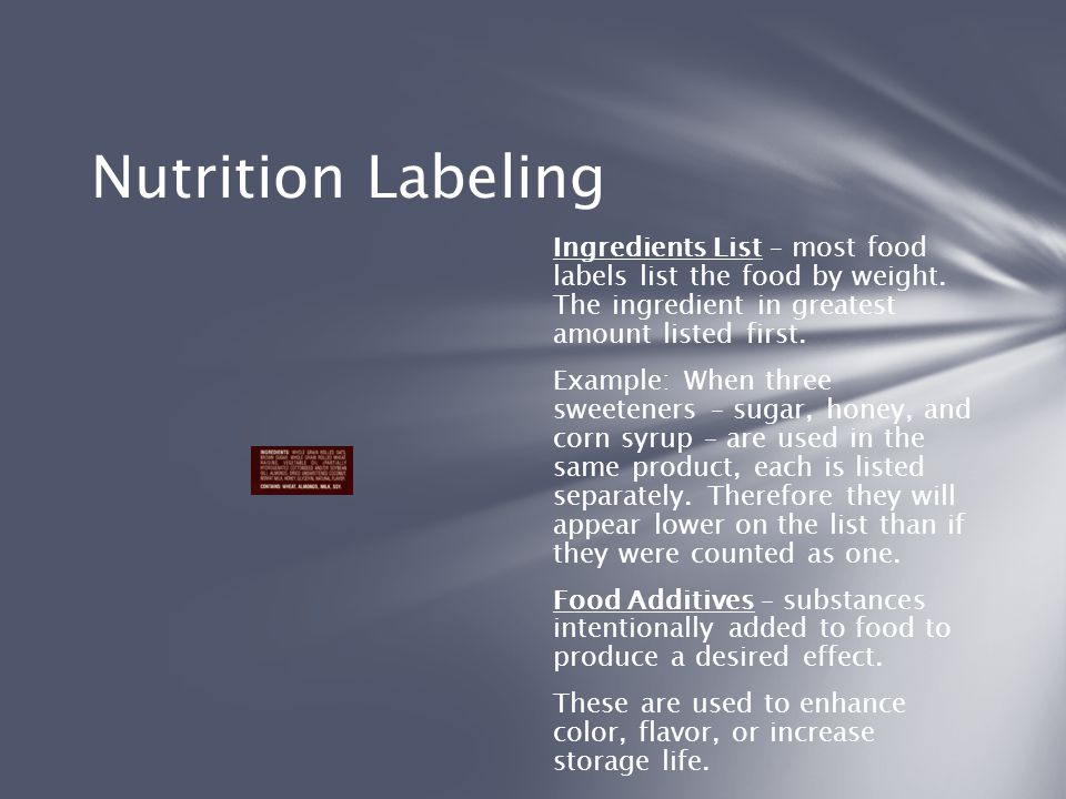 Nutrition Labeling Ingredients List – most food labels list the food by weight. The ingredient in greatest amount listed first.