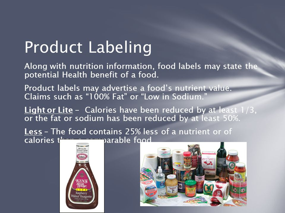 Product Labeling Along with nutrition information, food labels may state the potential Health benefit of a food.