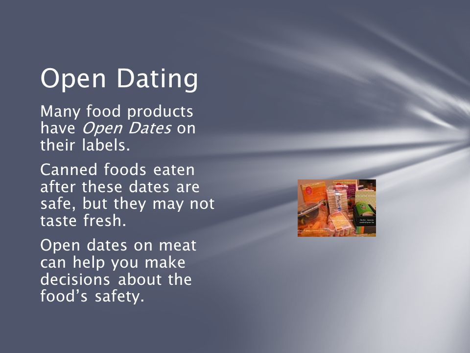 Open Dating Many food products have Open Dates on their labels.