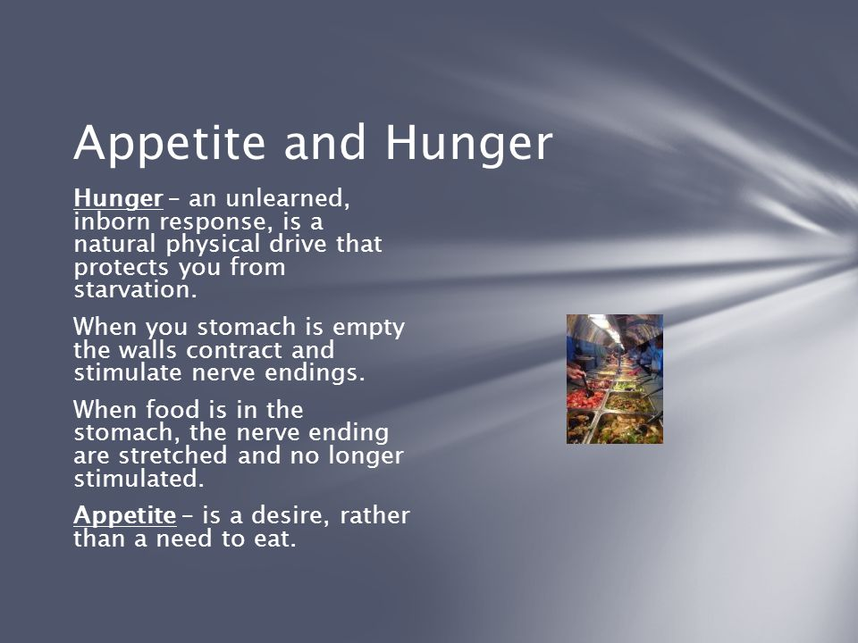 Appetite and Hunger Hunger – an unlearned, inborn response, is a natural physical drive that protects you from starvation.