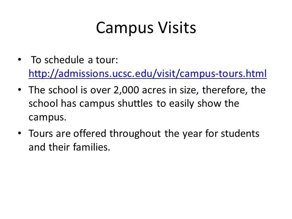 Campus Visits To schedule a tour: http://admissions.ucsc.edu/visit/campus-tours.html.
