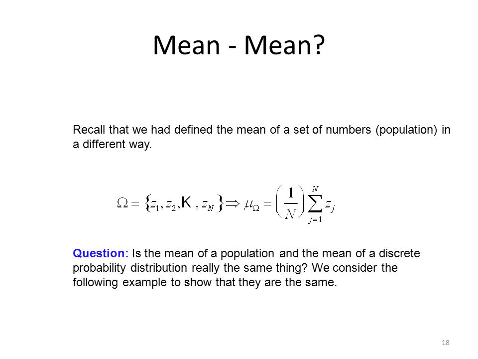 Mean - Mean Recall that we had defined the mean of a set of numbers (population) in a different way.