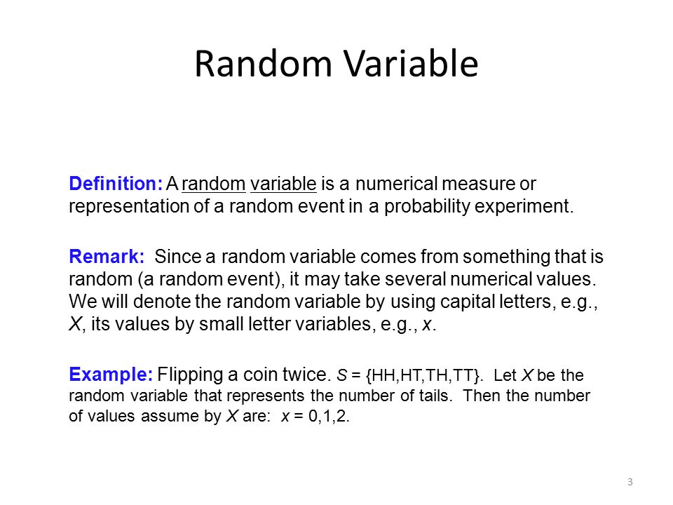 Random Variable Definition: A random variable is a numerical measure or representation of a random event in a probability experiment.