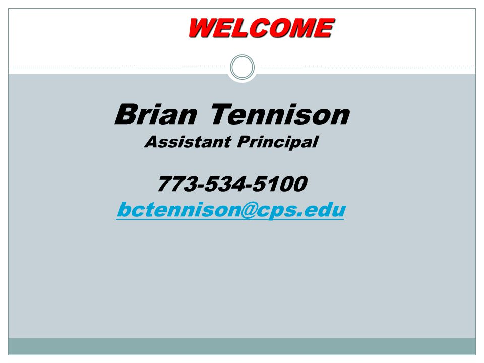 Brian Tennison Assistant Principal 773-534-5100 bctennison@cps.edu