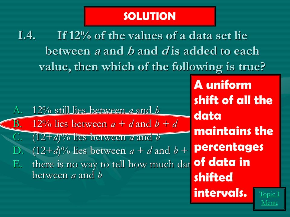 SOLUTION If 12% of the values of a data set lie between a and b and d is added to each value, then which of the following is true