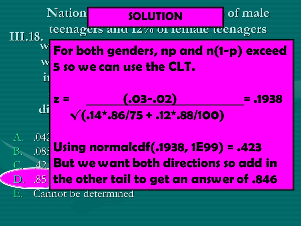 For both genders, np and n(1-p) exceed 5 so we can use the CLT.