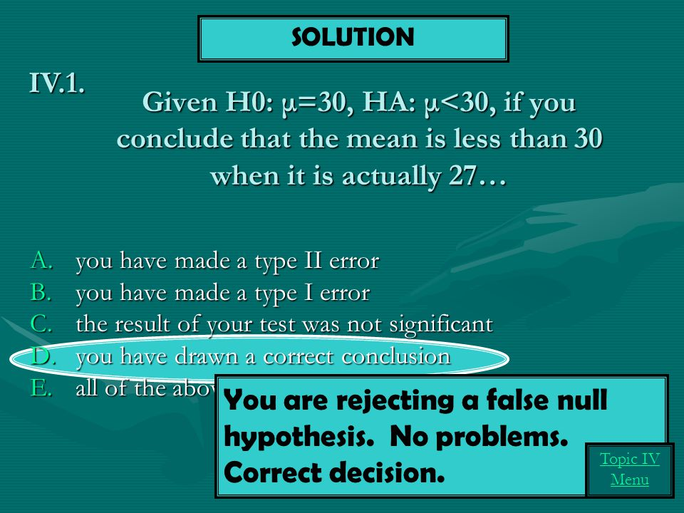 You are rejecting a false null hypothesis. No problems.