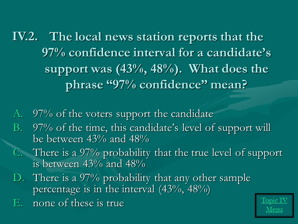 The local news station reports that the 97% confidence interval for a candidate's support was (43%, 48%). What does the phrase 97% confidence mean