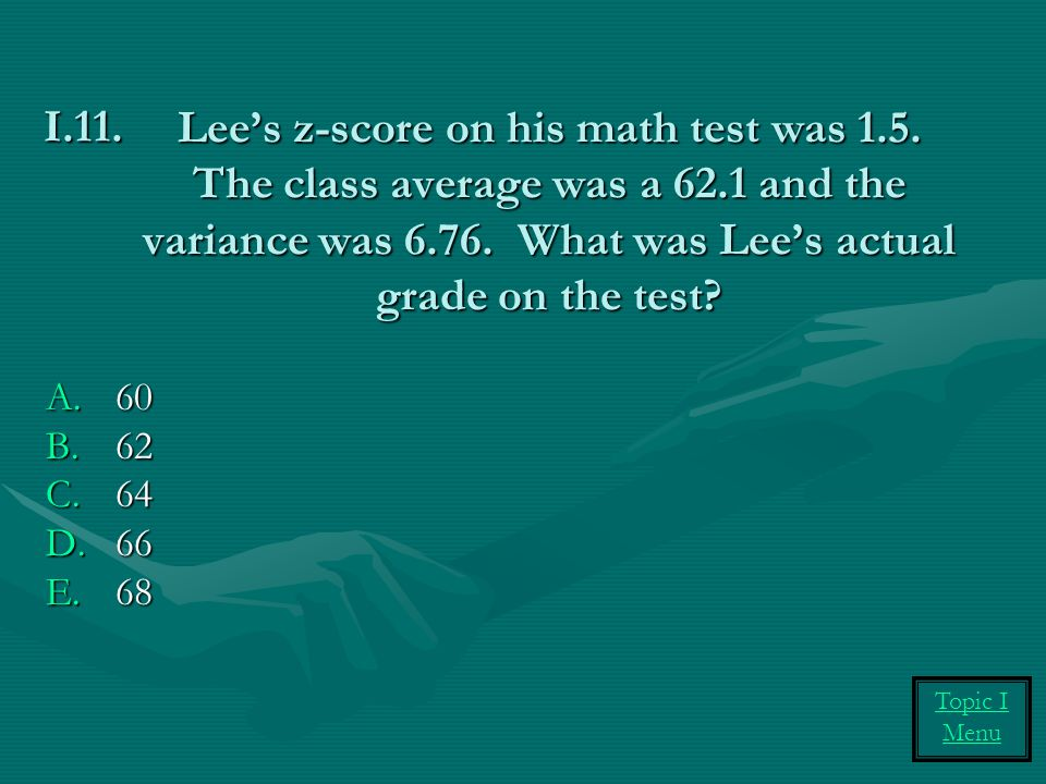 Lee's z-score on his math test was 1. 5. The class average was a 62