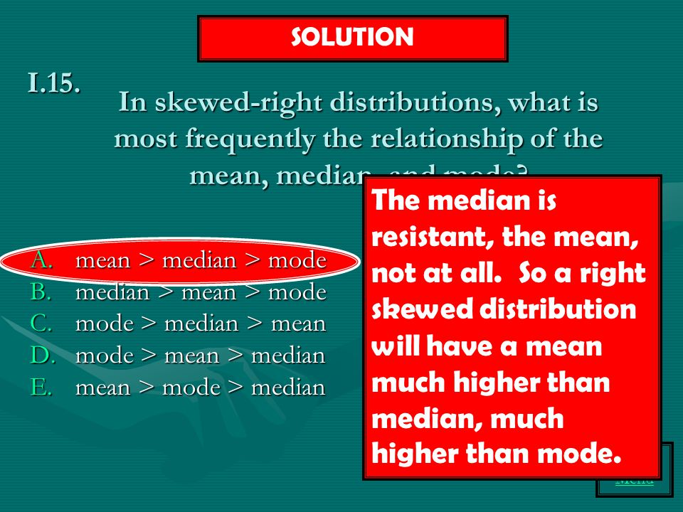 SOLUTION In skewed-right distributions, what is most frequently the relationship of the mean, median, and mode