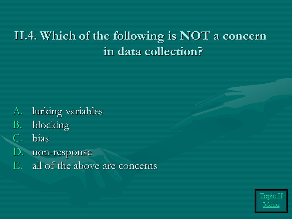 Which of the following is NOT a concern in data collection