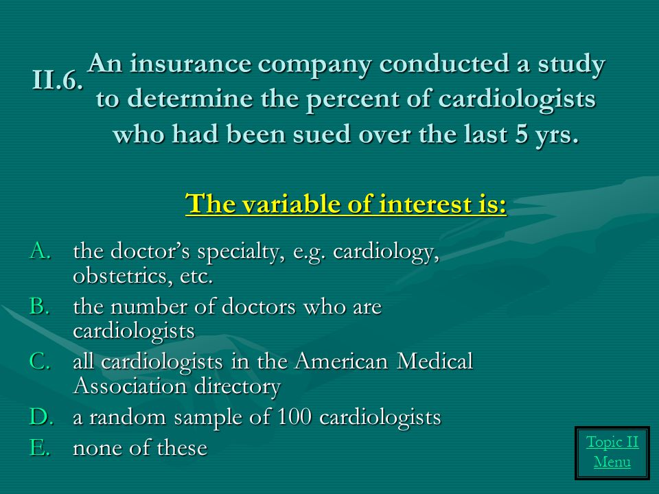 An insurance company conducted a study to determine the percent of cardiologists who had been sued over the last 5 yrs. The variable of interest is:
