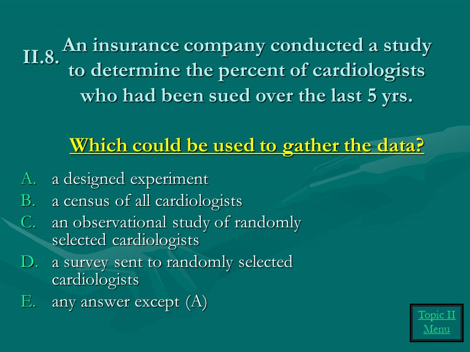 An insurance company conducted a study to determine the percent of cardiologists who had been sued over the last 5 yrs. Which could be used to gather the data