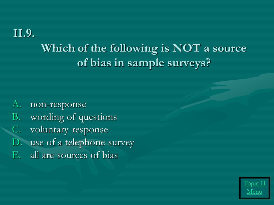 Which of the following is NOT a source of bias in sample surveys