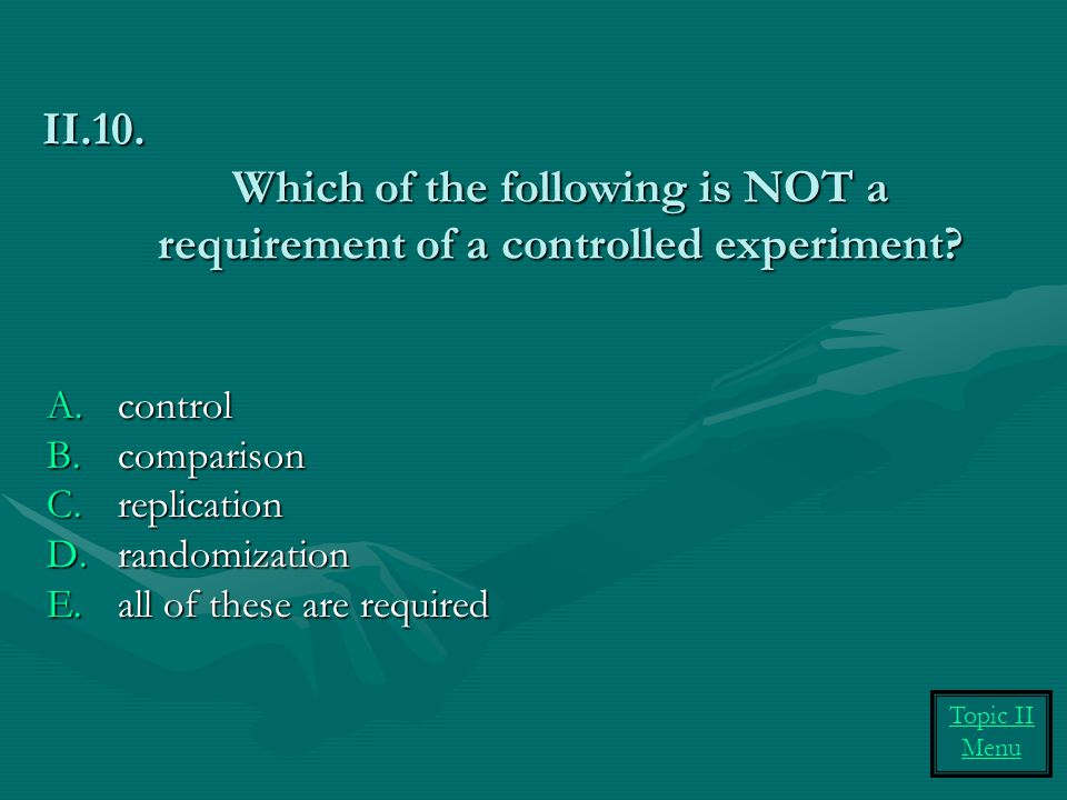 Which of the following is NOT a requirement of a controlled experiment