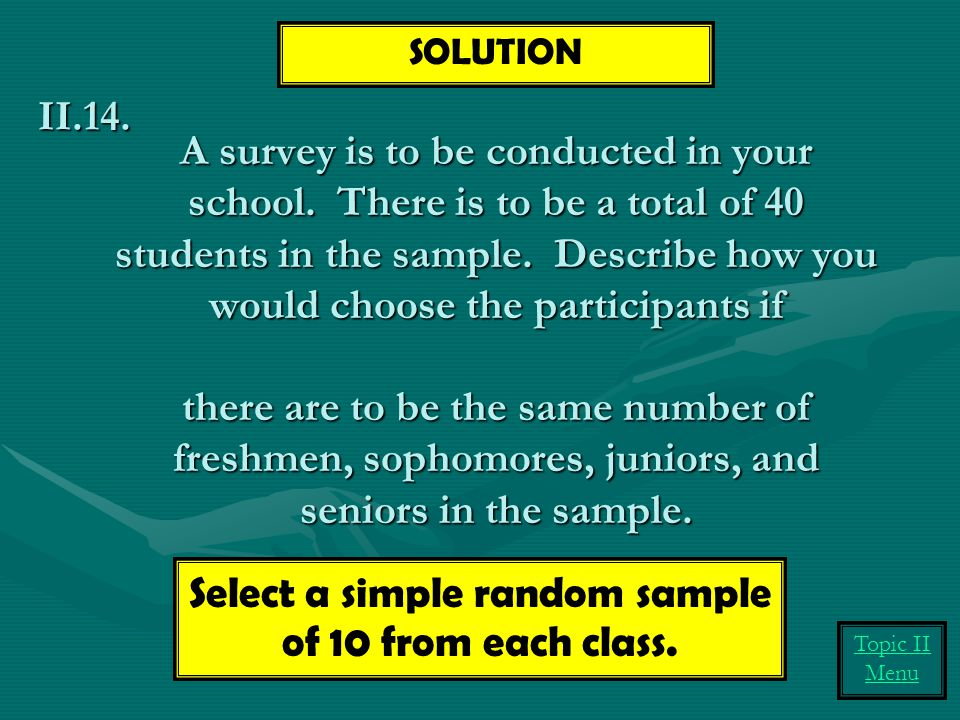 Select a simple random sample of 10 from each class.