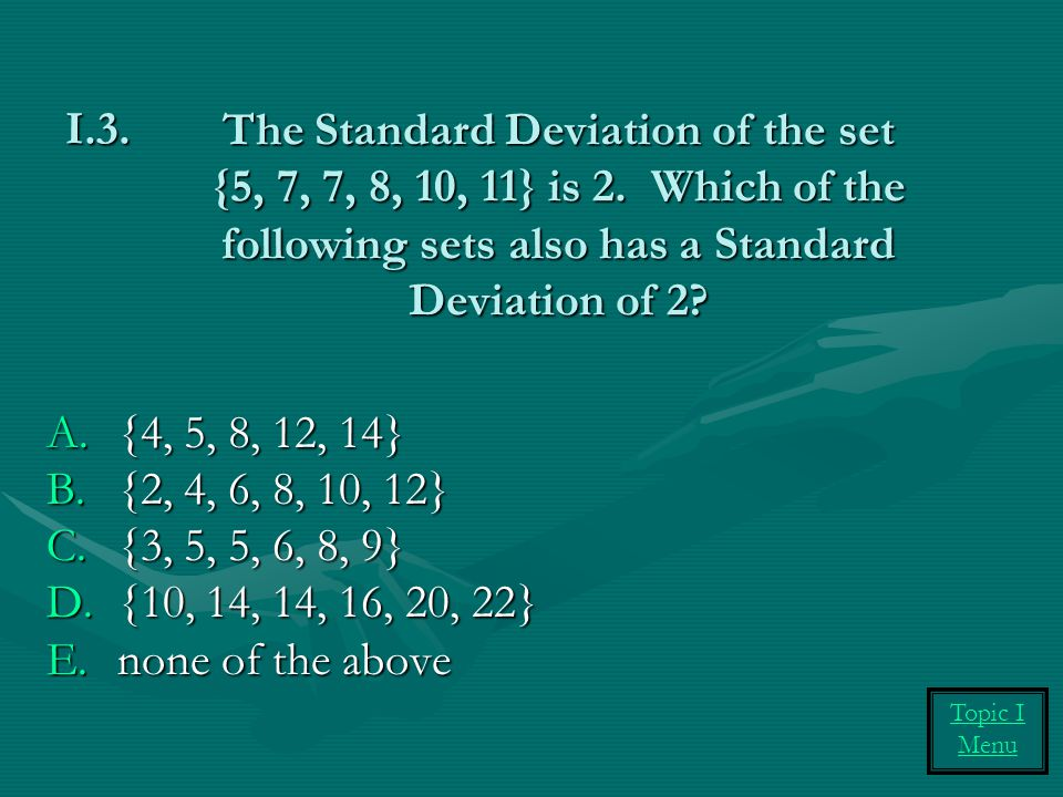 The Standard Deviation of the set {5, 7, 7, 8, 10, 11} is 2