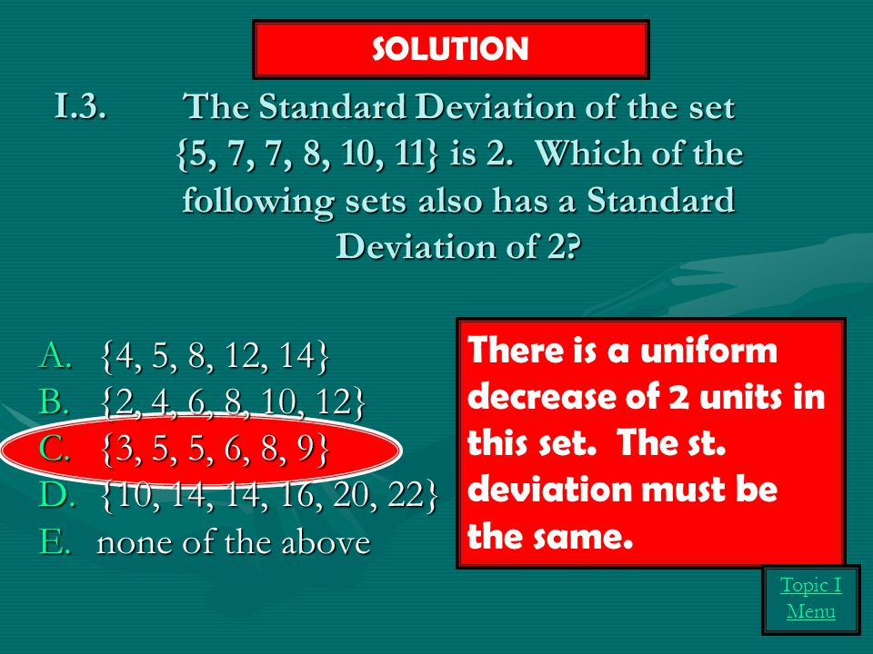 SOLUTION The Standard Deviation of the set {5, 7, 7, 8, 10, 11} is 2. Which of the following sets also has a Standard Deviation of 2