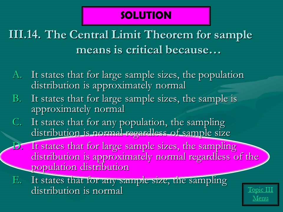 The Central Limit Theorem for sample means is critical because…