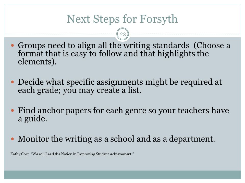 Next Steps for Forsyth Groups need to align all the writing standards (Choose a format that is easy to follow and that highlights the elements).