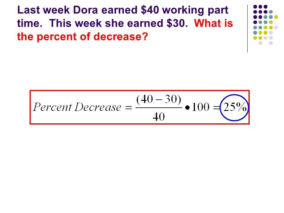 Last week Dora earned $40 working part time. This week she earned $30